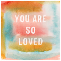 You Are So Loved Watercolor Print