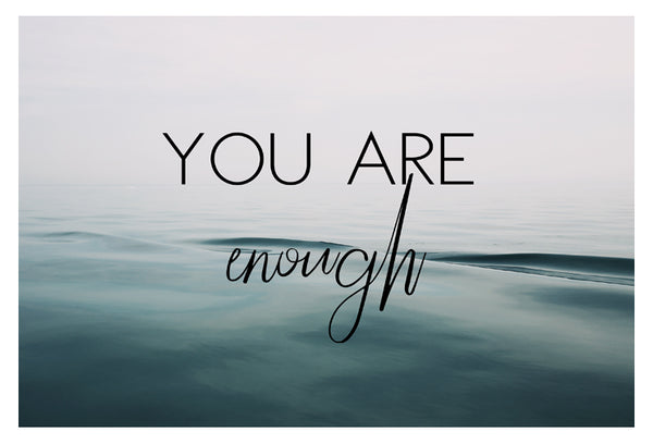 You Are Enough - Fine Art Photograph