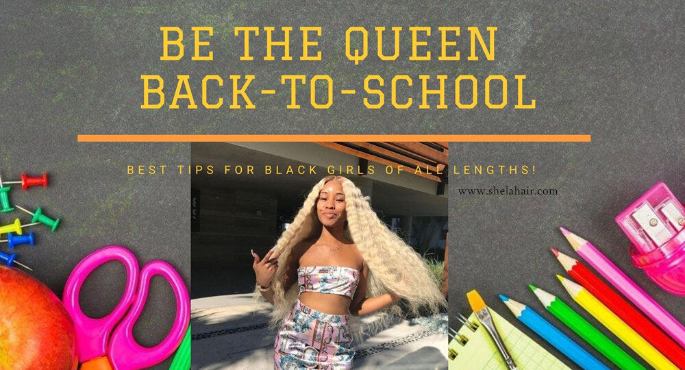 Be the Queen in 2020 BACK-TO-SCHOOL - Best Tips for black girls of all lengths!