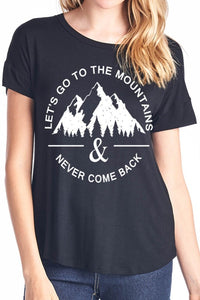"""Let's Go To The Mountains And Never Come Back"" Tee"
