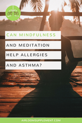 Can Mindfulness & Meditation Combat Allergies & Asthma? | airloomsupplement.com