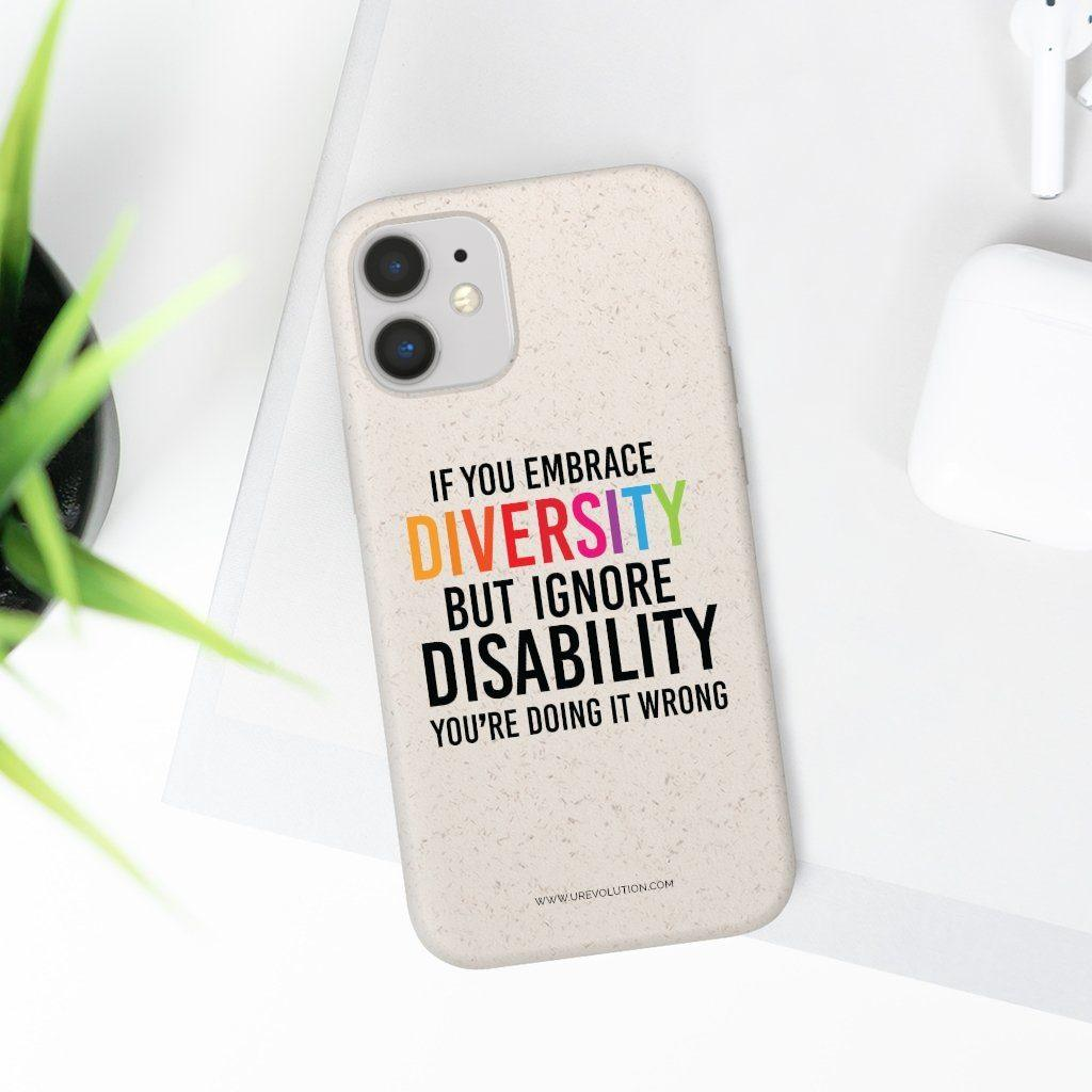 "Image of the back of URevolution's biodegradable phone case. Printed in the middle of the case in upper case is the phrase ""If you embrace diversity, but ignore disability, you're doing it wrong."" The word diversity is in the colors of the rainbow."
