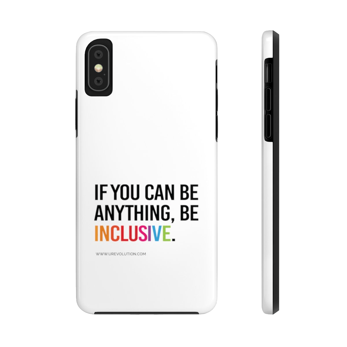 "Unique designer iPhone case mate is white with a black rim and black volume buttons. The phrase, ""If you can be anything, be inclusive,"" is printed on it. The phrase is typed in black upper case with the word INCLUSION in the colors of a rainbow. www.urevolution.com is printed in small black text below. iPhone XS. iPhone XR"