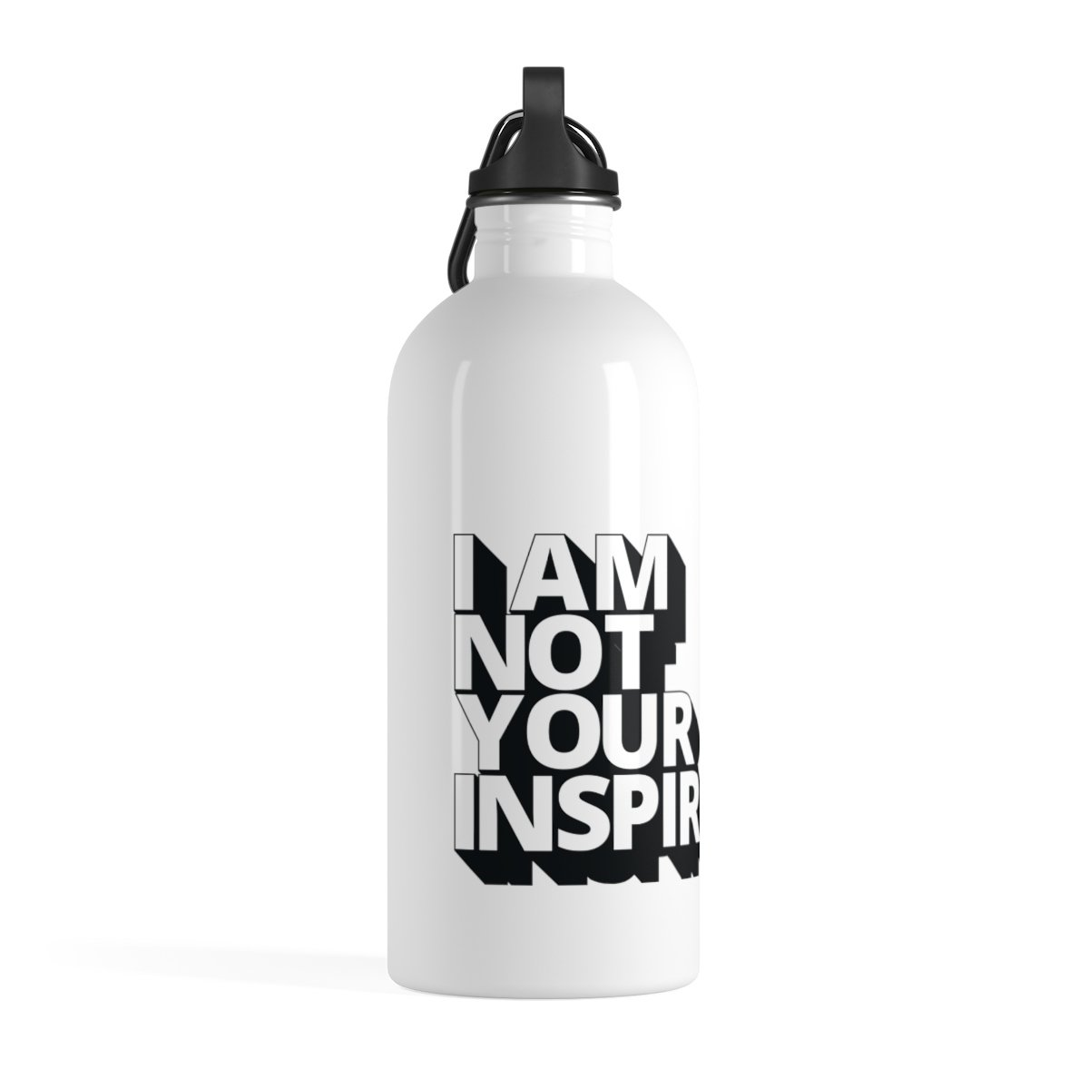 Not Your Inspiration Stainless Steel Water Bottle-Mug-14oz-Uncomfortable Revolution-I AM NOT YOUR INSPIRATION written in white big caps with black shadows under each letter to produce a block effect.