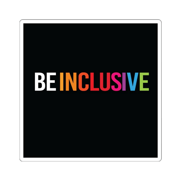 Photo of the sticker which is black with a think white border. The words BE INCLUSIVE are printed in all caps. BE is in white and INCLUSIVE is in rainbow colors. Edit alt text