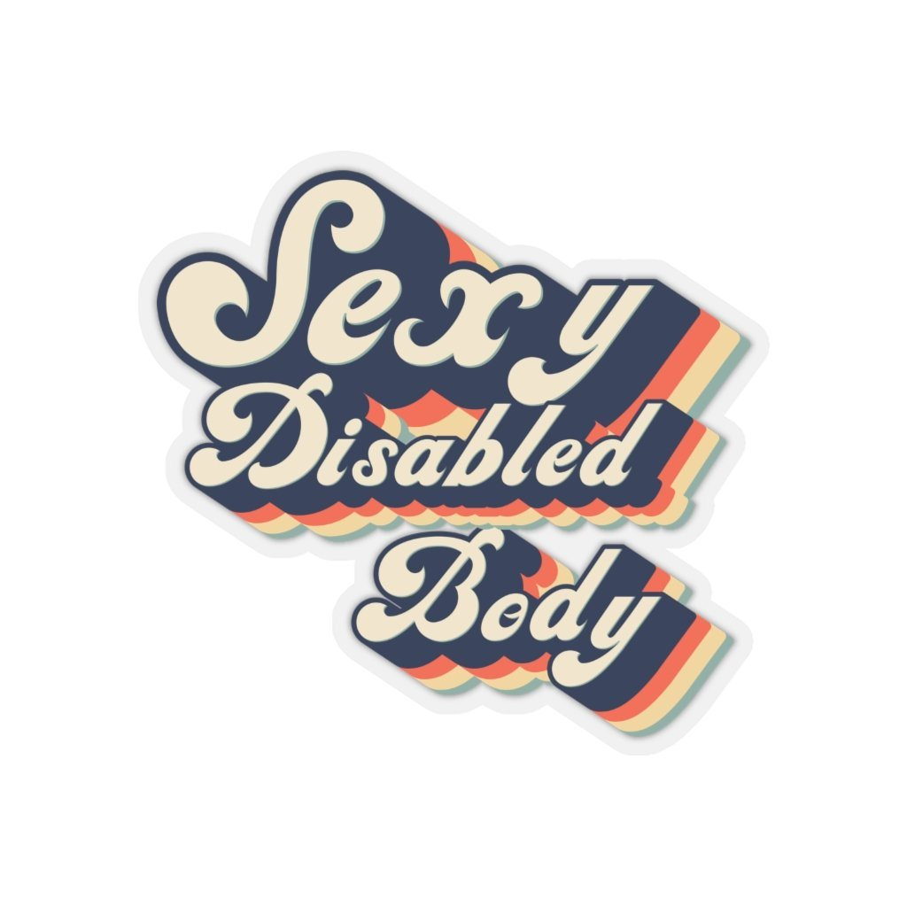 "This is an image of a diversity and inclusion sticker. The vintage kiss-cut sticker consists of the phrase, ""Sexy Disabled Body."" Each word is written in easy to read, cream-colored cursive vintage text, one word per line. Beneath the text is three layers of colored shadow: red, yellow, and green."