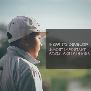 How to Develop 5 Most Important Social Skills in Kids