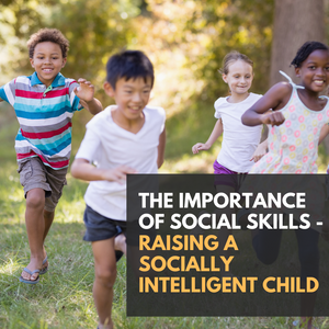 The Importance Of Social Skills - Raising A Socially Intelligent Child