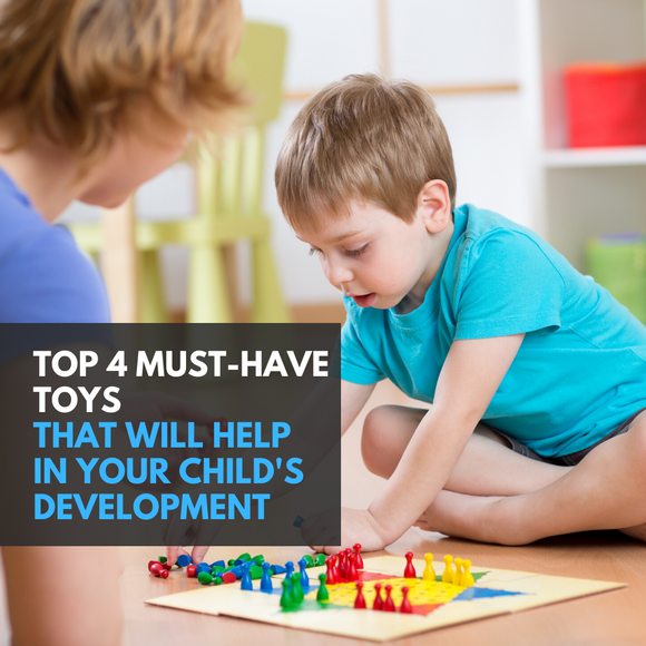 Top 4 Must-Have Toys That Will Help in Your Child's Development: Parenting Tips
