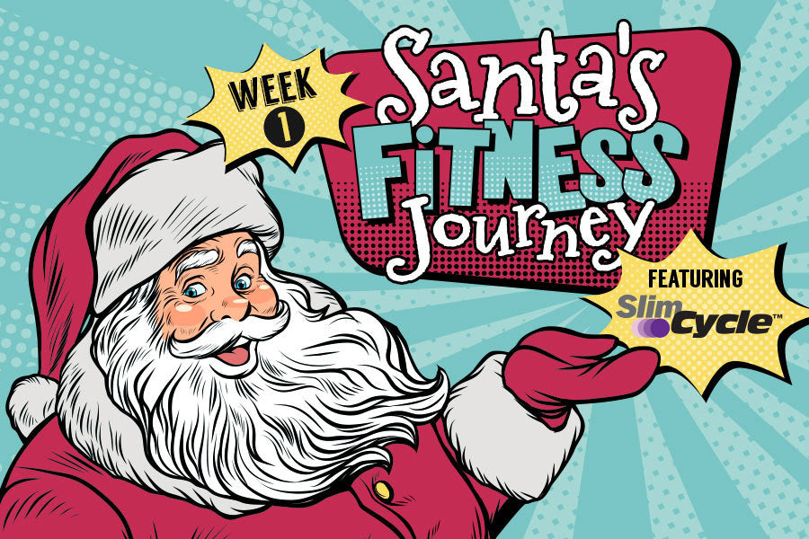 Week 1: Santa's Fitness Journey Featuring Slim Cycle