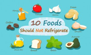 Which foods should you not refrigerate?