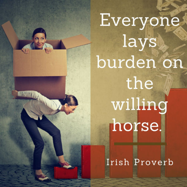Everyone lays burden on the willing horse