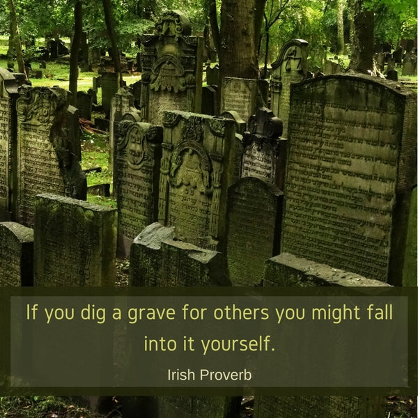 If you dig a grave fr others you might fall into it yourself.