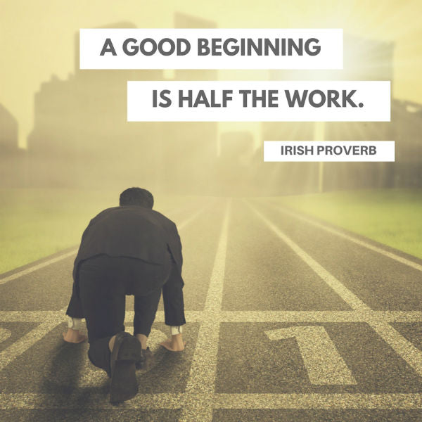 Good Beginning Is Half The Work