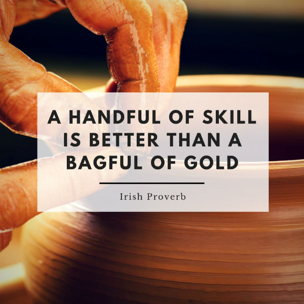 A handful of skill is better than bagful of gold