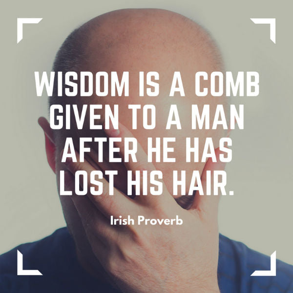 Wisdom is a comb given to a man after he has lost his hair