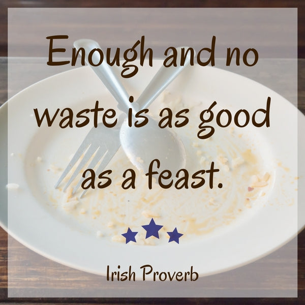 Enough and no waste is as good as a feast.
