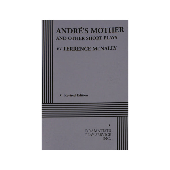 ANDRÉ'S MOTHER AND OTHER SHORT PLAYS (Revised Edition) by Terrence McNally
