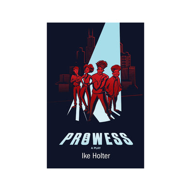 PROWESS by Ike Holter