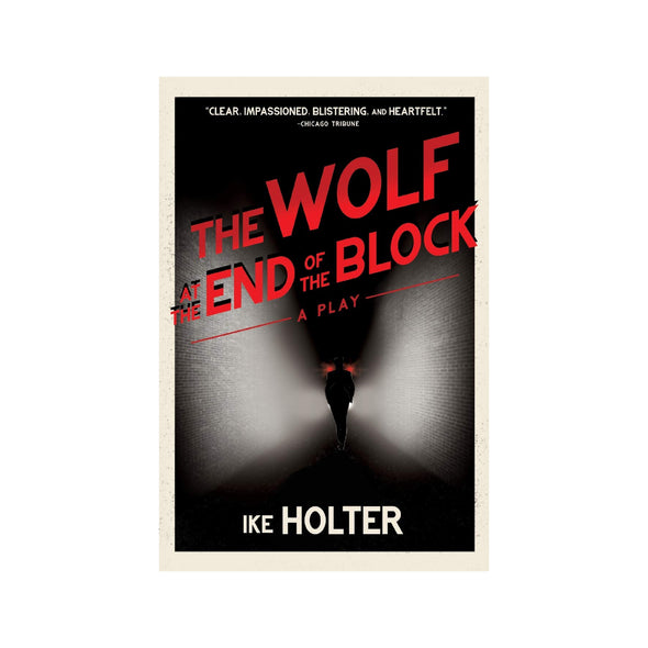 THE WOLF AT THE END OF THE BLOCK by Ike Holter