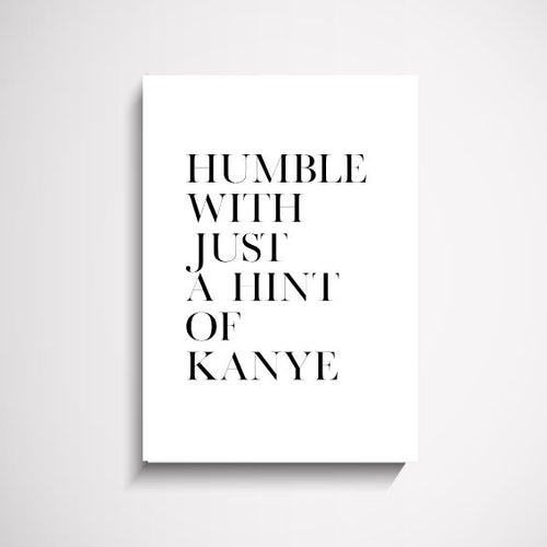 Humble with just a hint of Kanye wall art print Wall Art Print - Yorkelee Prints Australia