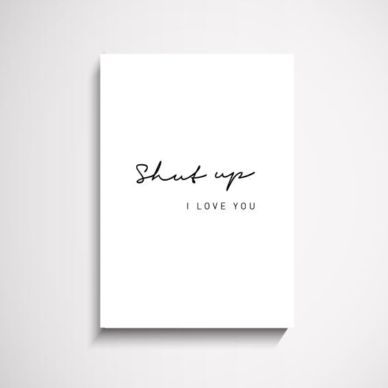 Shut up I love You Typography wall art print Wall Art Print - Yorkelee Prints Australia