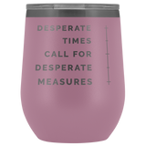 Desperate Measures Wine Tumbler