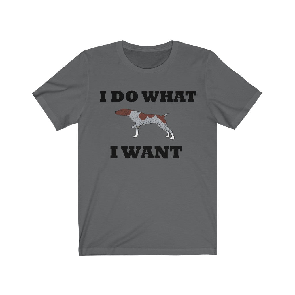 I Do What I Want German Shorthaired Pointer Unisex Jersey Short Sleeve Tee