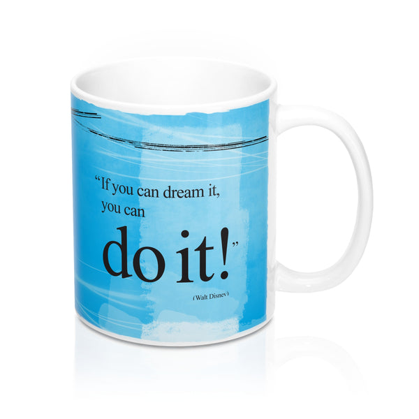 "Ceramic Mug - ""If you can dream it, you can do it!"""