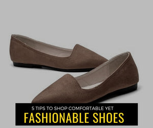 5 Tips to Shop Comfortable yet Fashionable Shoes