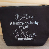 Make up bag/ pencil case- A happy go lucky ray of f**king sunshine