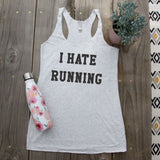 Racerback Tank Top - I HATE RUNNING