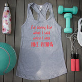 Ideal Racerback tank top - I'm sorry for what I said when I was ....