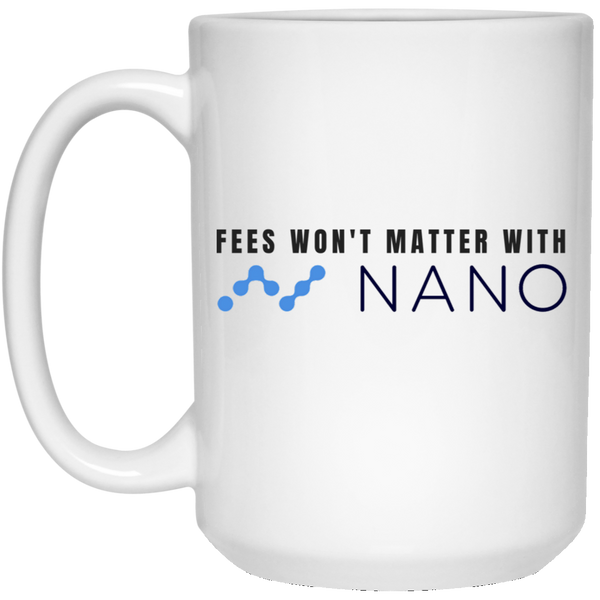 Fees won't matter with nano - 15 oz. White Mug