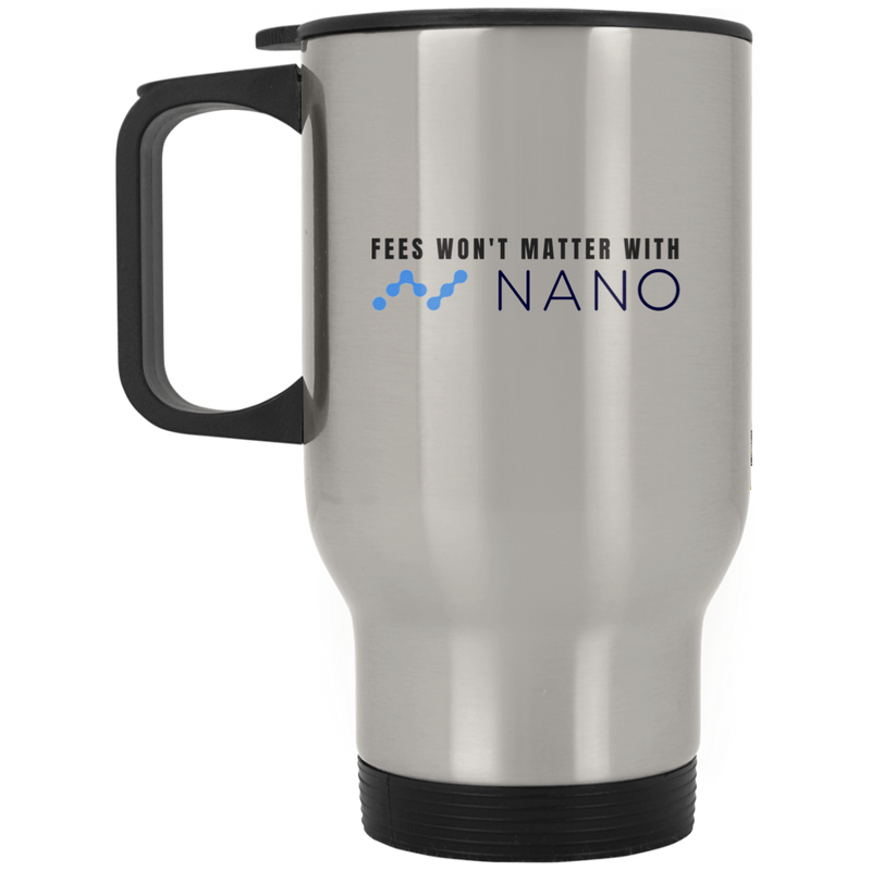 Fees won't matter with nano - Silver Stainless Travel Mug