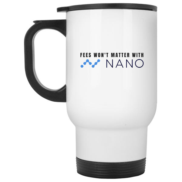 Fees won't matter with nano - White Travel Mug