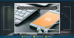4 Reasons Google Voice Service may not work for businesses * 4 أسباب تجعل خدمة Google Voice غير مناسبة للشركات