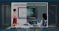 6 essential benefits of smart board systems for education * 6 فوائد أساسية تقدمها أنظمة سمارت بورد