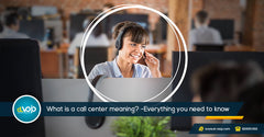 What is a call center meaning?- All in One Guide.