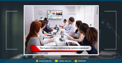 The types of video conferencing systems explained * ما هي الفروق بين أنواع أنظمة مؤتمرات الفيديو؟