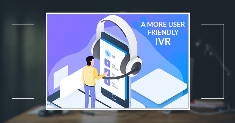 user friendly IVR