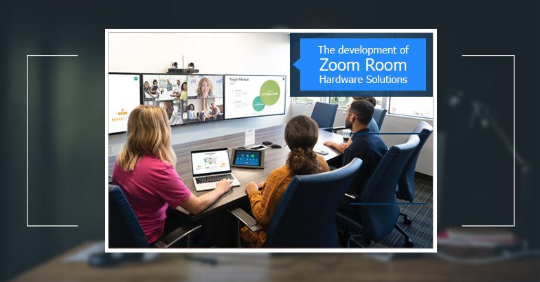 The development of Zoom Room Hardware Solutions