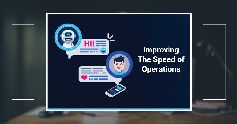 chatbot Improving the speed of operations