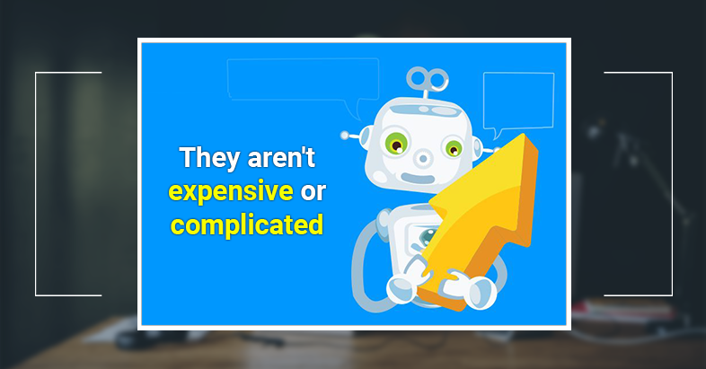 chatbots They aren't expensive or complicated