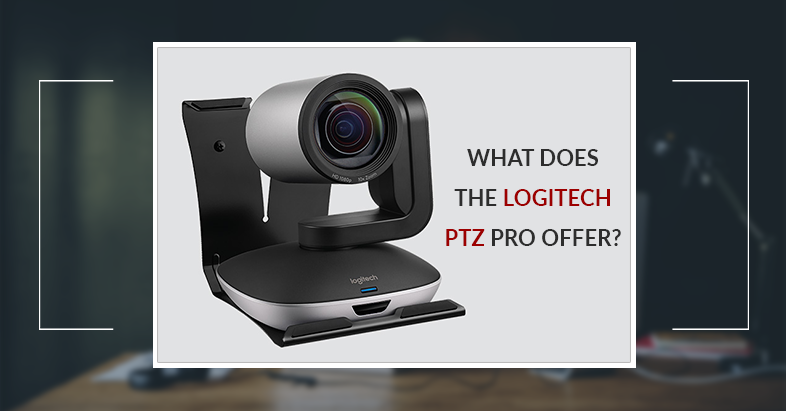 What does the Logitech PTZ Pro offer?