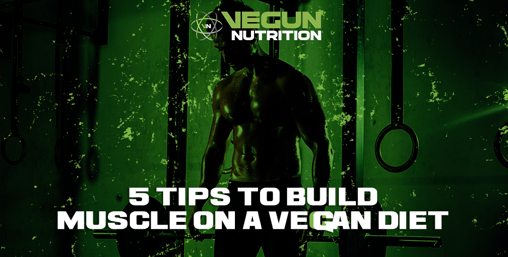 5 Tips to Build Muscle on a Vegan Diet