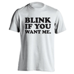 Blink If You Want Me Men's T-Shirt