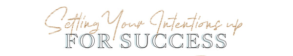 "alt=""text graphic of 'setting your intentions up for success'"""