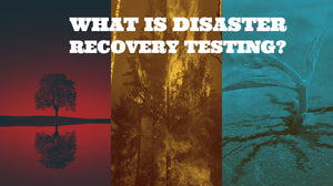 What Is Disaster Recovery Testing?