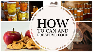 How to Can and Preserve Food?